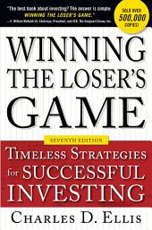 Winning the Loser's Game, Seventh Edition: Timeless Strategies for Successful Investing: Edition 7