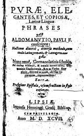 Pvrae Elegantes, Et Copiosae Latinae Linguae Phrases