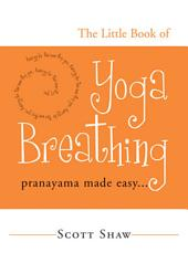The Little Book of Yoga Breathing: Pranayama Made Easy...