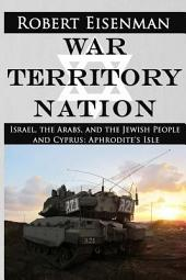 War Territory Nation: Israel, the Arabs, and the Jewish People