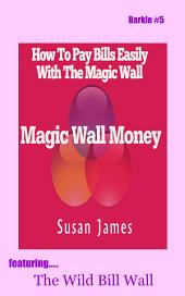 Magic Wall Money: How To Pay Bills Easily w/The Magic Wall