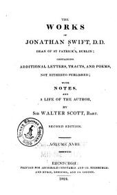 The Works of Jonathan Swift: Containing Additional Letters, Tracts, and Poems Not Hitherto Published; with Notes, and a Life of the Author, Volume 18