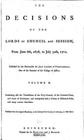 The Decisions of the Lords of Council and Session, from June 6th, 1678, to July 30th, 1712: Collected by the Honourable Sir John Lauder of Fountainhall ...