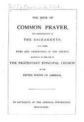 The Book of Common Prayer: And Administration of the Sacraments, and Other Rites and Ceremonies of the Church, According to the Use of the Protestant Episcopal Church in the United States of America
