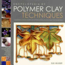 Encyclopedia of Polymer Clay Techniques PDF