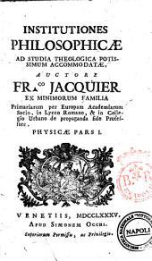 Institutiones philosophicæ ad studia theologica potissimum accommodatæ, auctore ... Fr.co Jacquier ..: Physicæ pars 1, Volume 4