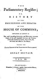 The Parliamentary Register: Or, History of the Proceedings and Debates of the House of Commons, Volume 12
