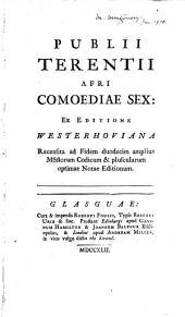 Publii Terentii Afri Comoediae sex: ex editione Westerhoviana recensita ad fidem duodecim amplius msstorum codicum & pluscularum optimae notae editionum