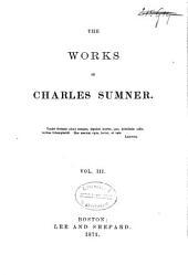 The Works of Charles Sumner: Volume 3