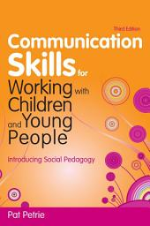 Communication Skills for Working with Children and Young People: Introducing Social Pedagogy, Edition 3