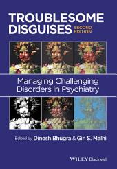Troublesome Disguises: Managing Challenging Disorders in Psychiatry, Edition 2