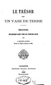 Le trésor dans un vase de terre: discours sur quelques sujets tirés de l'Ecriture sainte