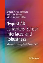 Nyquist AD Converters, Sensor Interfaces, and Robustness: Advances in Analog Circuit Design, 2012