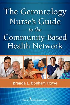 The Gerontology Nurse s Guide to the Community Based Health Network PDF