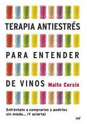 Terapia antiestrés para entender de vinos: Enfréntate a comprarlos y pedirlos sin miedo... ¡Y acierta!