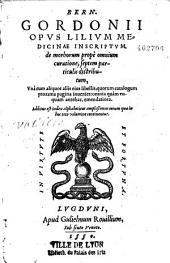 Bern. Gordonii opus lilium medicinae inscriptum, de morborum propè omnium curatione, septem particulis distributum... [Accesserunt aliquot schemata per R. F. Lymburgensem]