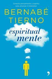 Espiritual mente: Conecta pensamiento y espíritu para alcanzar el bienestar