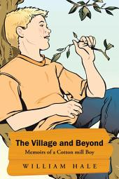The Village and Beyond: Memoirs of a Cotton Mill Boy