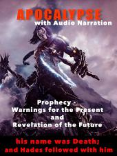 The Apocalypse (with Audio Narration): Prophecy - Warnings for the Present and Revelation of the Future