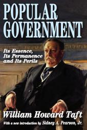 Popular Government: Its Essence, Its Permanence and Its Perils