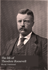 The life of Theodore Roosevelt: twenty-fifth president of the United States