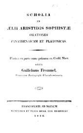 Scholia in Ælii Aristidis ... Orationes Panathenaicam et Platonicas, plurima ex parte nunc primum ex codd. Mss. edidit Guilielmus Frommel