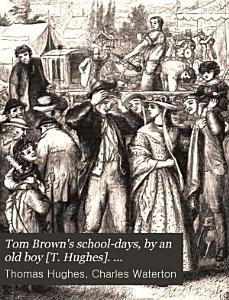 Tom Brown s school days  by an old boy  T  Hughes   Wanderings in South America  by C  Waterton  Old Christmas  from the Sketch book of W  Irving  Bracebridge hall  by W  Irving PDF