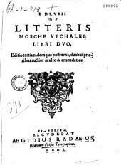 Drusii De Litteris Mosche Vechaleb : Libri Duo