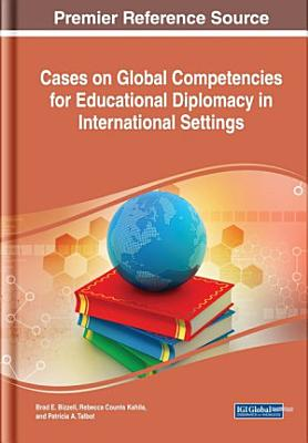 Cases on Global Competencies for Educational Diplomacy in International Settings