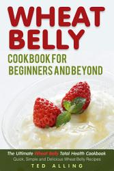 Wheat Belly Cookbook For Beginners And Beyond Book PDF