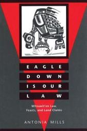 Eagle Down Is Our Law: Witsuwit'en Law, Feasts, and Land Claims