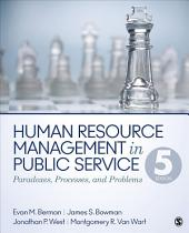 Human Resource Management in Public Service: Paradoxes, Processes, and Problems, Edition 5