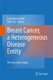 Breast Cancer, a Heterogeneous Disease Entity: The Very Early Stages