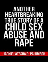 Another Heartbreaking True Story of a Child Sex Abuse and Rape