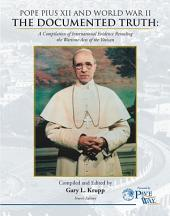 POPE PIUS XII AND WORLD WAR II: THE DOCUMENTED TRUTH: A Compilation of International Evidence Revealing the Wartime Acts of the Vatican