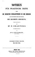 Notizen f  r praktische   rzte   ber die neuesten Beobachtungen in der Medicin mit besonderer Ber  cksichtigung der Krankheits Behandlung PDF