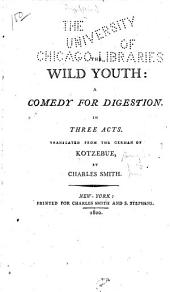 The Wild Youth: A Comedy for Digestion, in Three Acts