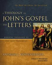 A Theology of John s Gospel and Letters PDF