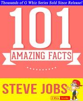 Steve Jobs - 101 Amazing Facts You Didn't Know: Fun Facts and Trivia Tidbits Quiz Game Books