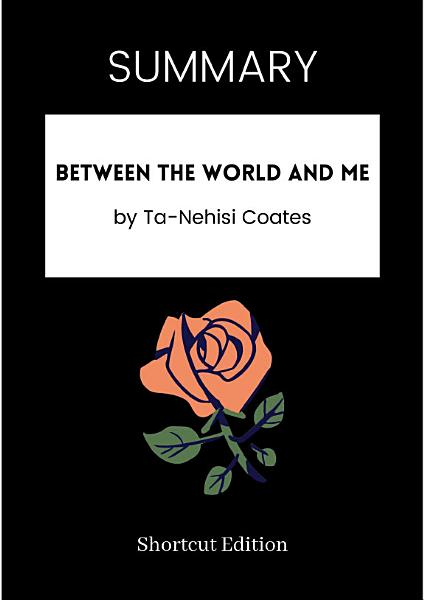 Download SUMMARY   Between The World And Me By Ta Nehisi Coates Book