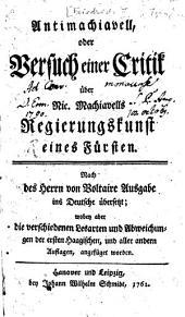 Antimachiavell: oder Versuch einer Critik über Nic. Machiavells Regierungskunst eines Fürsten