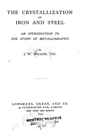 The crystallization of iron and steel: an introduction to the study of metallography