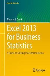 Excel 2013 for Business Statistics: A Guide to Solving Practical Business Problems