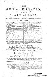 The Art of Cookery, Made Plain and Easy: Which Far Exceeds Any Thing of the Kind Yet Published : Containing ... : to which are Added, One Hundred and Fifty New and Useful Receipts, and Also Fifty Receipts for Different Articles of Perfumery : with a Copious Index