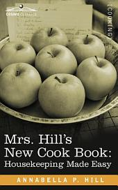 Mrs. Hill's New Cook Book: Housekeeping Made Easy