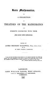 Rara Mathematica: Or, A Collection of Treatises on the Mathematics and Subjects Connected with Them, from Ancient Inedited Manuscripts