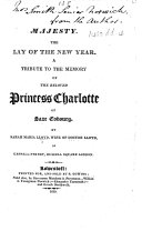 Majesty. The lay of the new year. A tribute to the memory of the beloved Princess Charlotte of Saxe Cobourg. [In verse.]