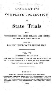 Cobbett's Complete Collection of State Trials and Proceedings for High Treason: And Other Crimes and Misdemeanor from the Earliest Period to the Present Time ... from the Ninth Year of the Reign of King Henry, the Second, A.D.1163, to ... [George IV, A.D.1820], Volume 6