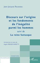 Discours sur l'origine et les fondements de l'inégalité parmi les hommes: Suivi de - La reine fantasque