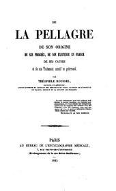 De la pellagre, de son origine, de ses progrès, de son existence en France, de ses causes et de son traitement curatif et préservatif